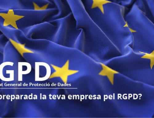 Està preparada la teva empresa pel RGPD?